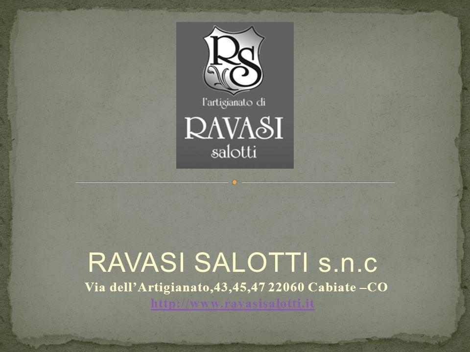 RAVASI SALOTTI s.n.c Via dell'Artigianato,43,45,47 22060 Cabiate –CO http://www.ravasisalotti.it