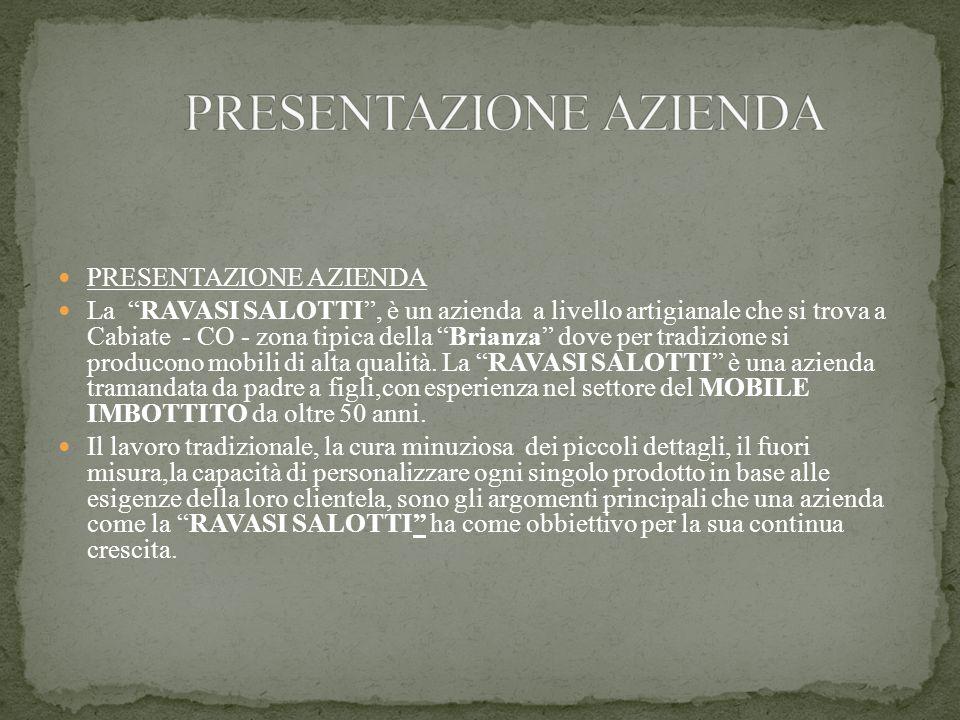 """PRESENTAZIONE AZIENDA La """"RAVASI SALOTTI"""", è un azienda a livello artigianale che si trova a Cabiate - CO - zona tipica della """"Brianza"""" dove per tradi"""