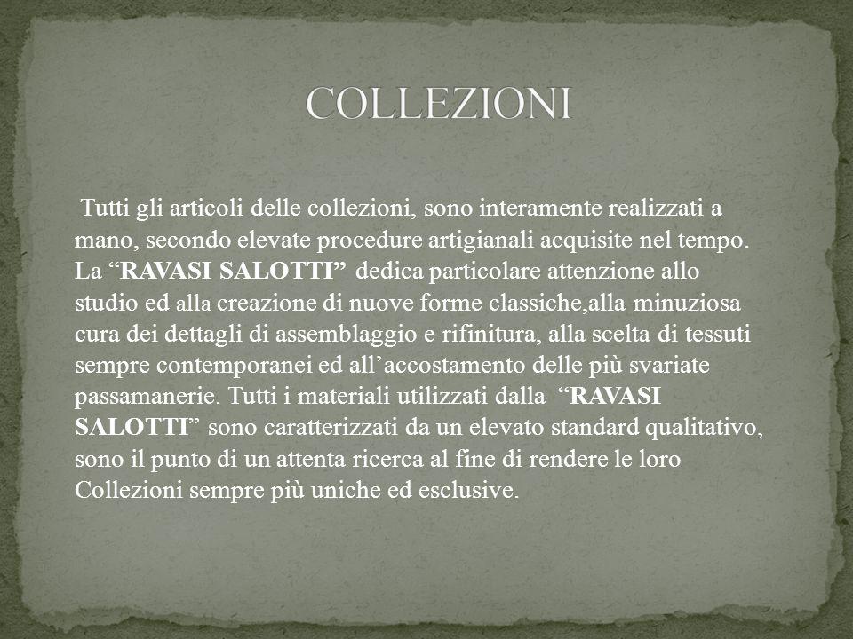 Tutti gli articoli delle collezioni, sono interamente realizzati a mano, secondo elevate procedure artigianali acquisite nel tempo.