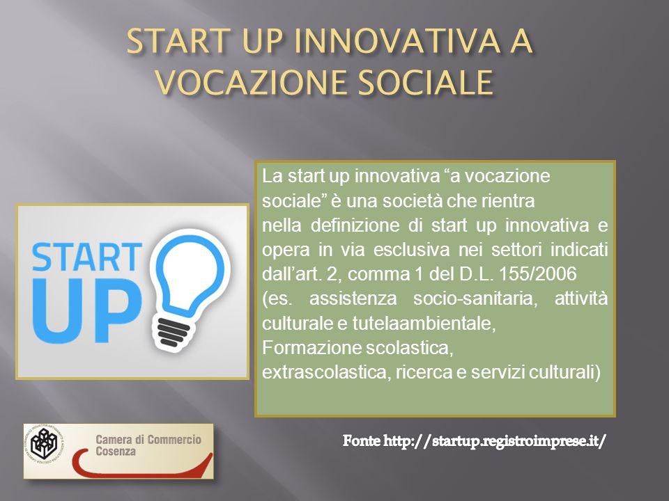 START UP INNOVATIVA A VOCAZIONE SOCIALE START UP INNOVATIVA A VOCAZIONE SOCIALE La start up innovativa a vocazione sociale è una società che rientra nella definizione di start up innovativa e opera in via esclusiva nei settori indicati dall'art.