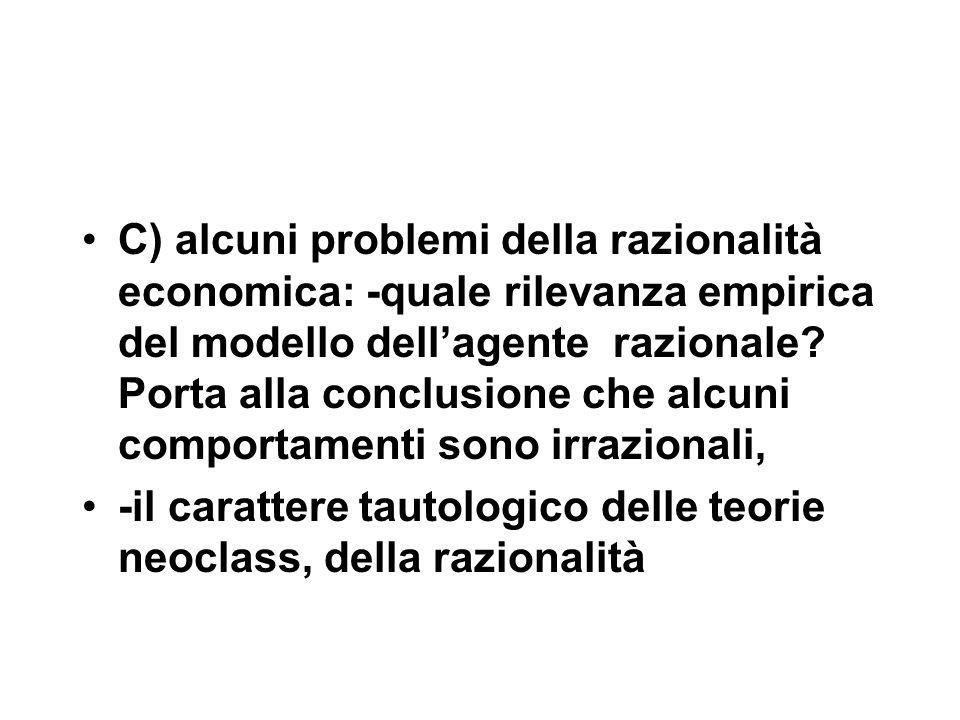 C) alcuni problemi della razionalità economica: -quale rilevanza empirica del modello dell'agente razionale.
