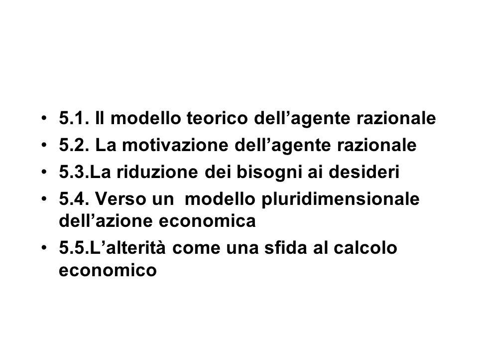 5.1.Il modello dell'homo oeconomicus o individuo razionale -è l'individuo che calcola quali decisioni producono maggior utilità dati i limiti di budget e di tempo,con un alto livello di informazioni, si tratta di uno strumento flessibile