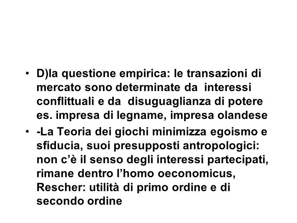 D)la questione empirica: le transazioni di mercato sono determinate da interessi conflittuali e da disuguaglianza di potere es.