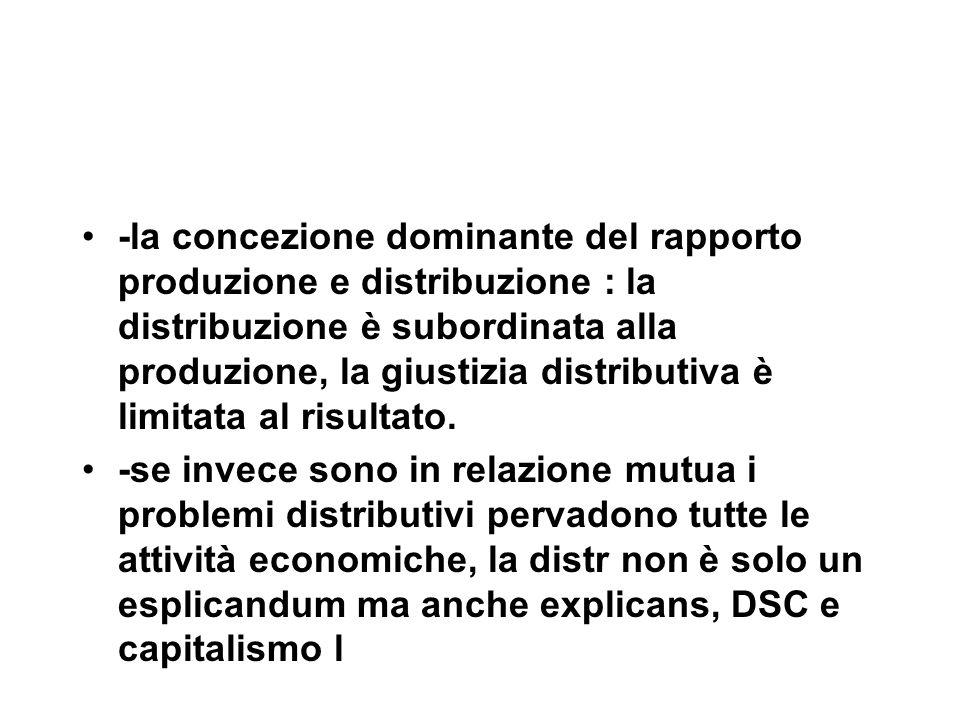 -la concezione dominante del rapporto produzione e distribuzione : la distribuzione è subordinata alla produzione, la giustizia distributiva è limitata al risultato.