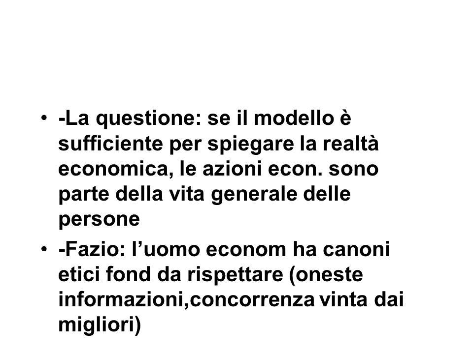 -La questione: se il modello è sufficiente per spiegare la realtà economica, le azioni econ.