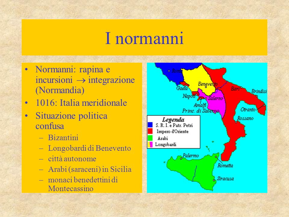 I normanni Normanni: rapina e incursioni  integrazione (Normandia) 1016: Italia meridionale Situazione politica confusa –Bizantini –Longobardi di Benevento –città autonome –Arabi (saraceni) in Sicilia –monaci benedettini di Montecassino