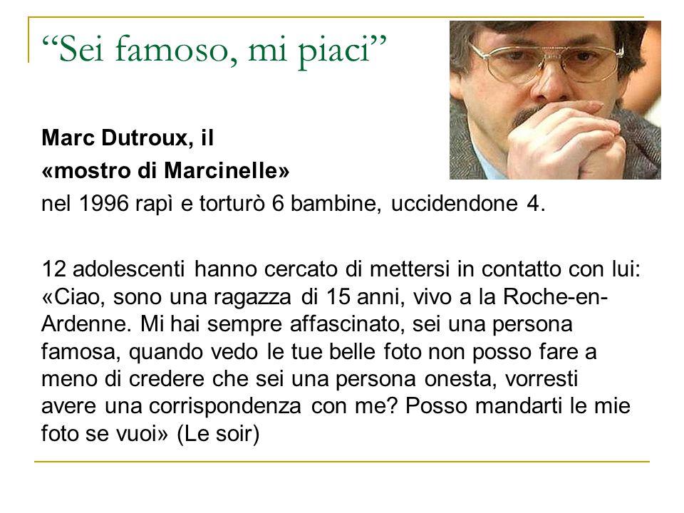 """""""Sei famoso, mi piaci"""" Marc Dutroux, il «mostro di Marcinelle» nel 1996 rapì e torturò 6 bambine, uccidendone 4. 12 adolescenti hanno cercato di mette"""