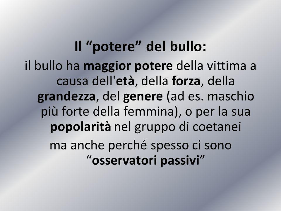"""Il """"potere"""" del bullo: il bullo ha maggior potere della vittima a causa dell'età, della forza, della grandezza, del genere (ad es. maschio più forte d"""