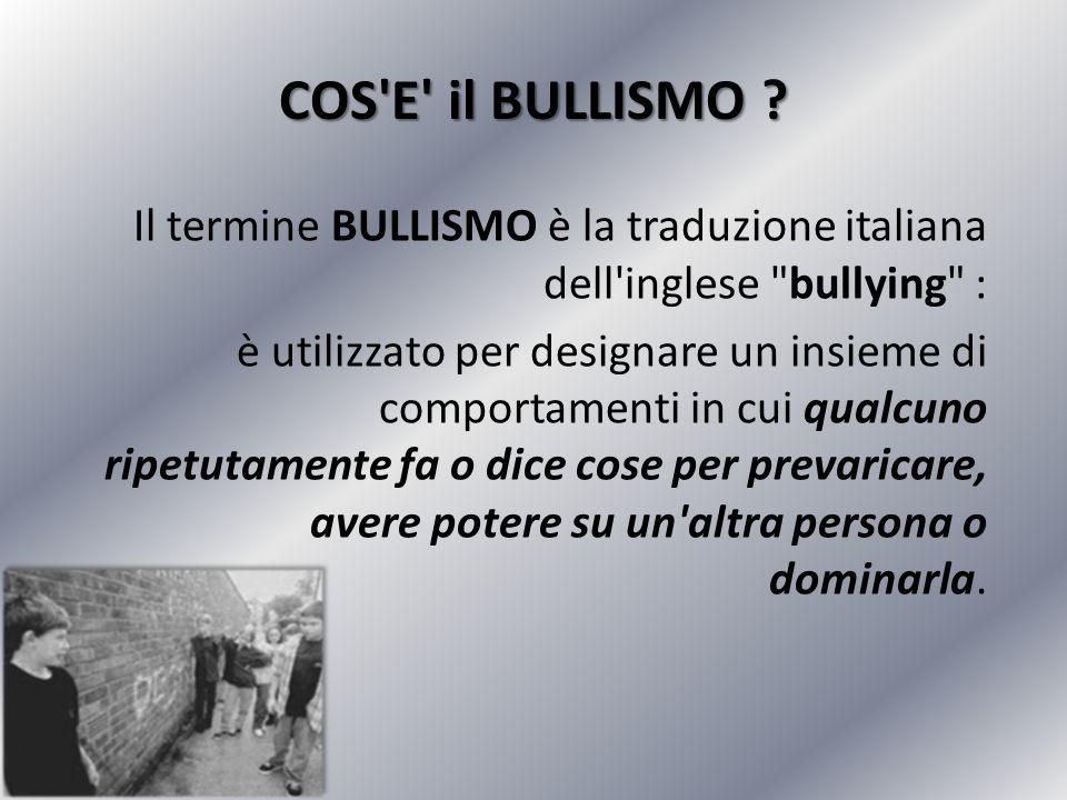 COS'E' il BULLISMO ? Il termine BULLISMO è la traduzione italiana dell'inglese