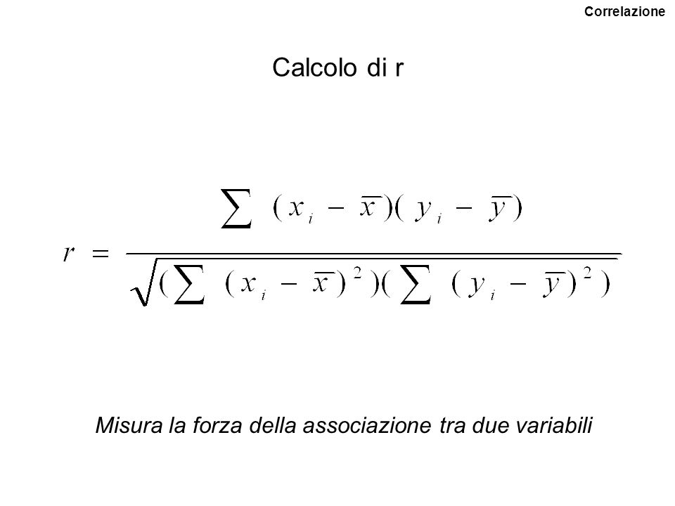 COEFFICIENTE DI CORRELAZIONE –1< r < +1 r=0 indica assenza di correlazione se r >0 le due variabili covariano se r <0 le due variabili controvariano r=1 o r=-1 esiste una relazione matematica tra le due variabili Correlazione