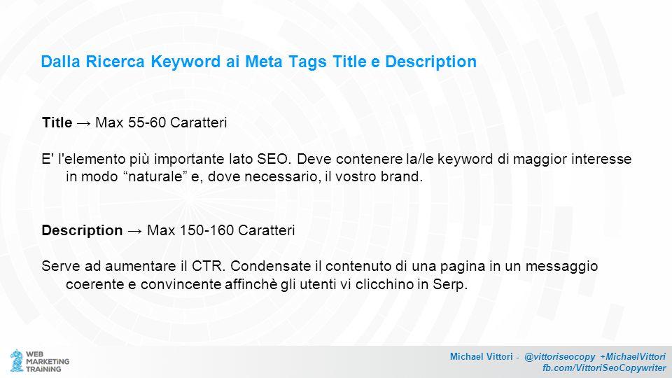 Dalla Ricerca Keyword ai Meta Tags Title e Description Title → Max 55-60 Caratteri E l elemento più importante lato SEO.