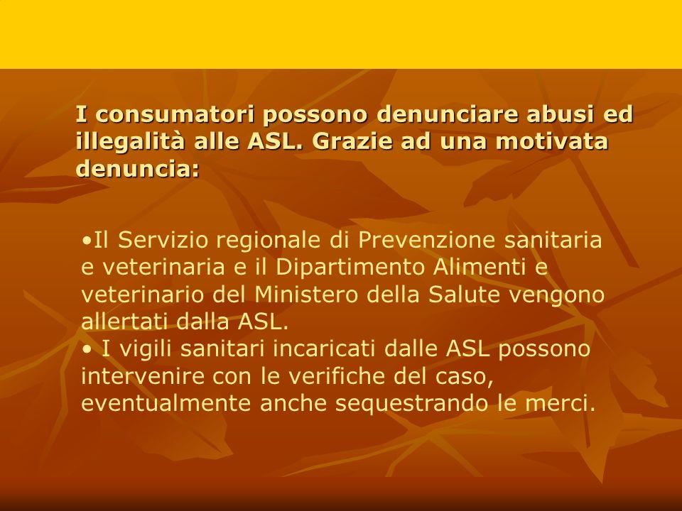 I consumatori possono denunciare abusi ed illegalità alle ASL. Grazie ad una motivata denuncia: Il Servizio regionale di Prevenzione sanitaria e veter
