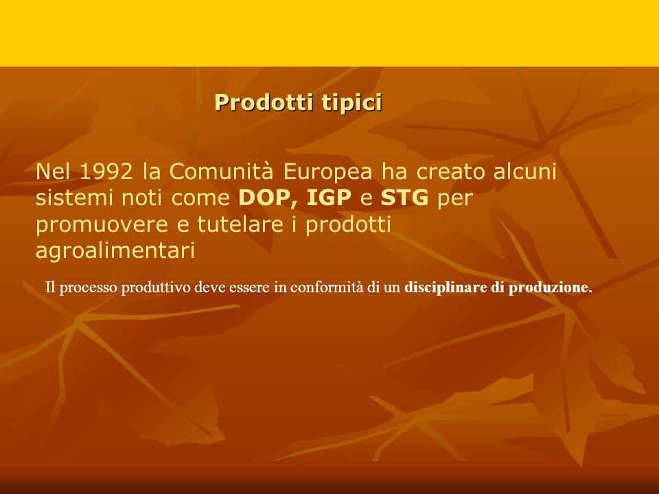 Prodotti tipici Nel 1992 la Comunità Europea ha creato alcuni sistemi noti come DOP, IGP e STG per promuovere e tutelare i prodotti agroalimentari Il