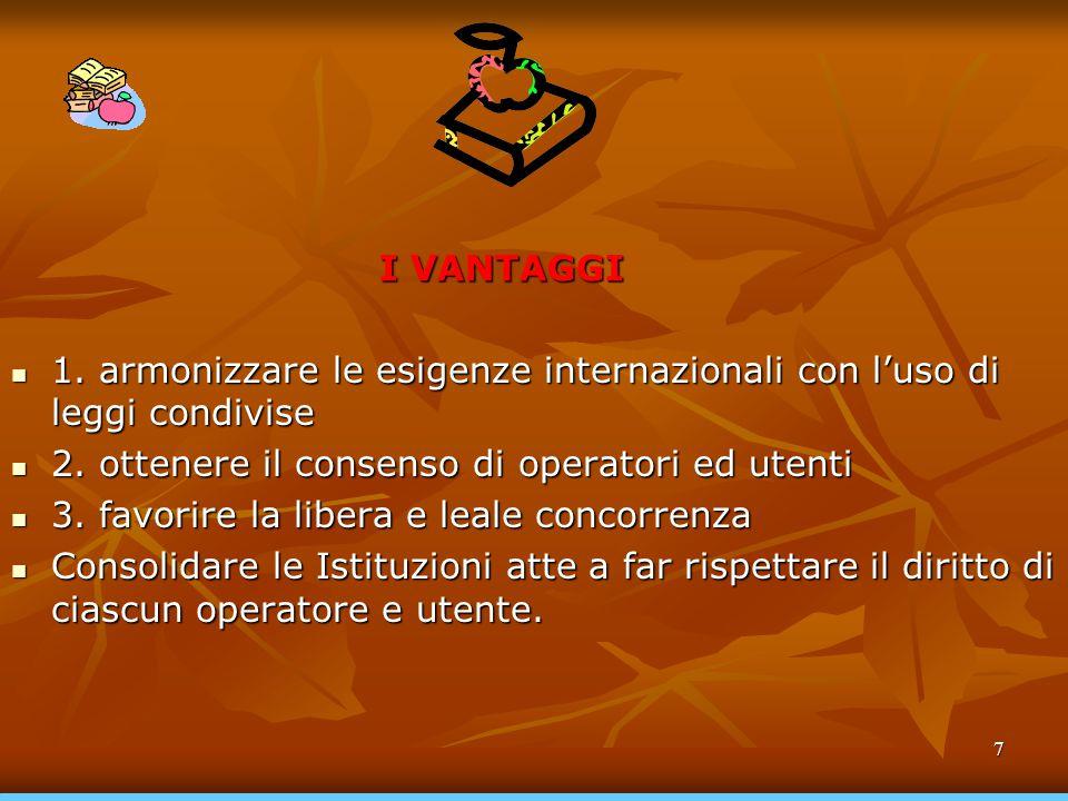 7 I VANTAGGI 1. armonizzare le esigenze internazionali con l'uso di leggi condivise 1. armonizzare le esigenze internazionali con l'uso di leggi condi