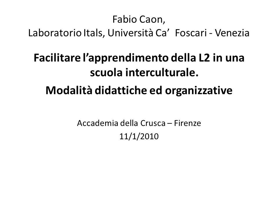 Fabio Caon, Laboratorio Itals, Università Ca' Foscari - Venezia Facilitare l'apprendimento della L2 in una scuola interculturale. Modalità didattiche