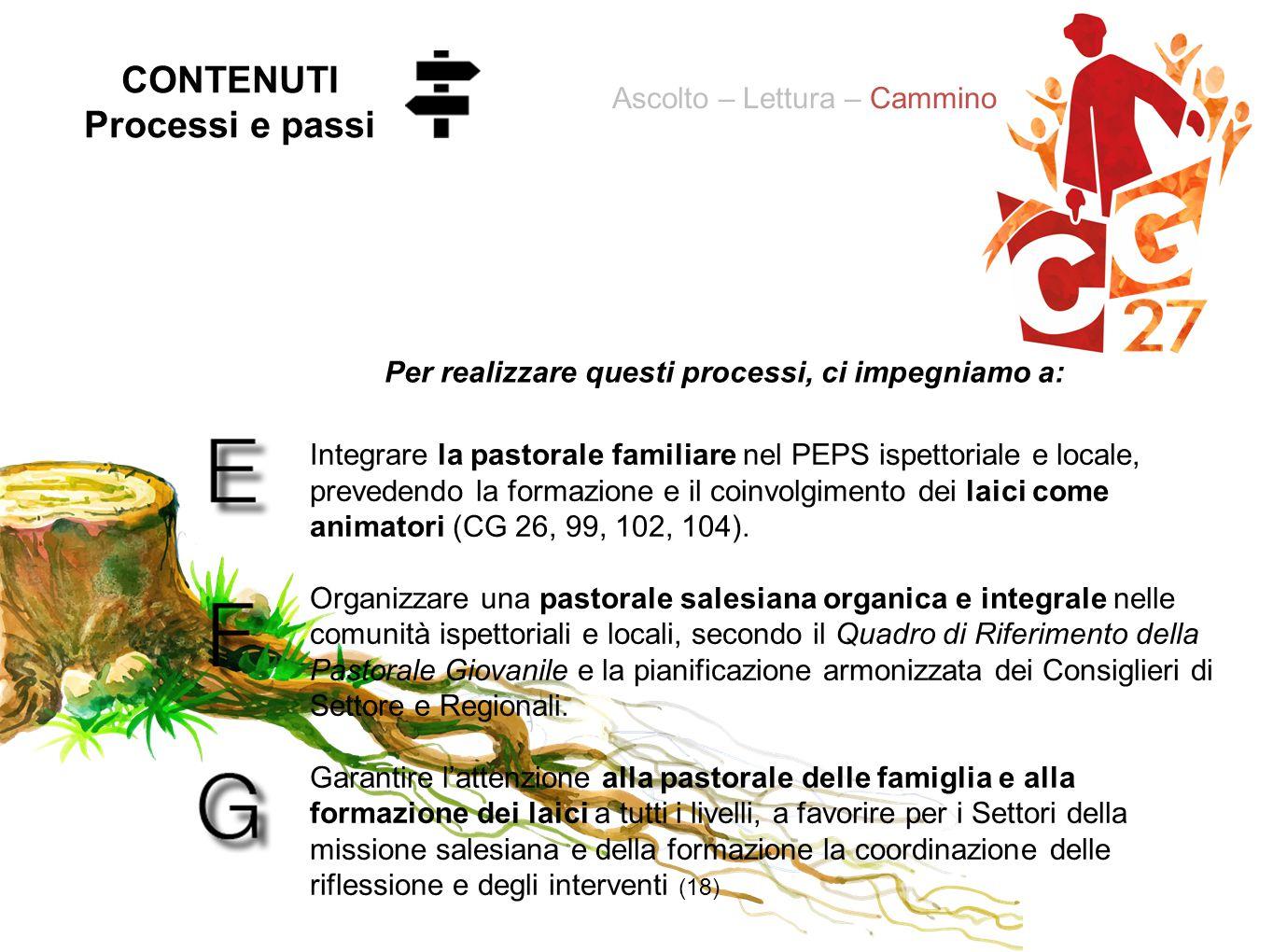 Integrare la pastorale familiare nel PEPS ispettoriale e locale, prevedendo la formazione e il coinvolgimento dei laici come animatori (CG 26, 99, 102