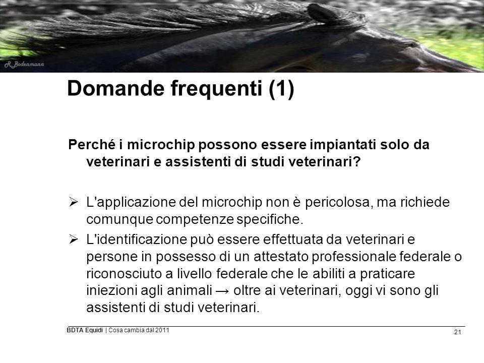 21 BDTA Equidi | Cosa cambia dal 2011 Domande frequenti (1) Perché i microchip possono essere impiantati solo da veterinari e assistenti di studi vete