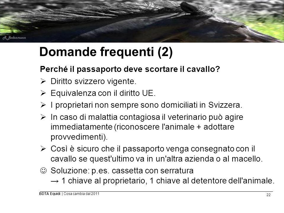 22 BDTA Equidi | Cosa cambia dal 2011 Domande frequenti (2) Perché il passaporto deve scortare il cavallo?  Diritto svizzero vigente.  Equivalenza c