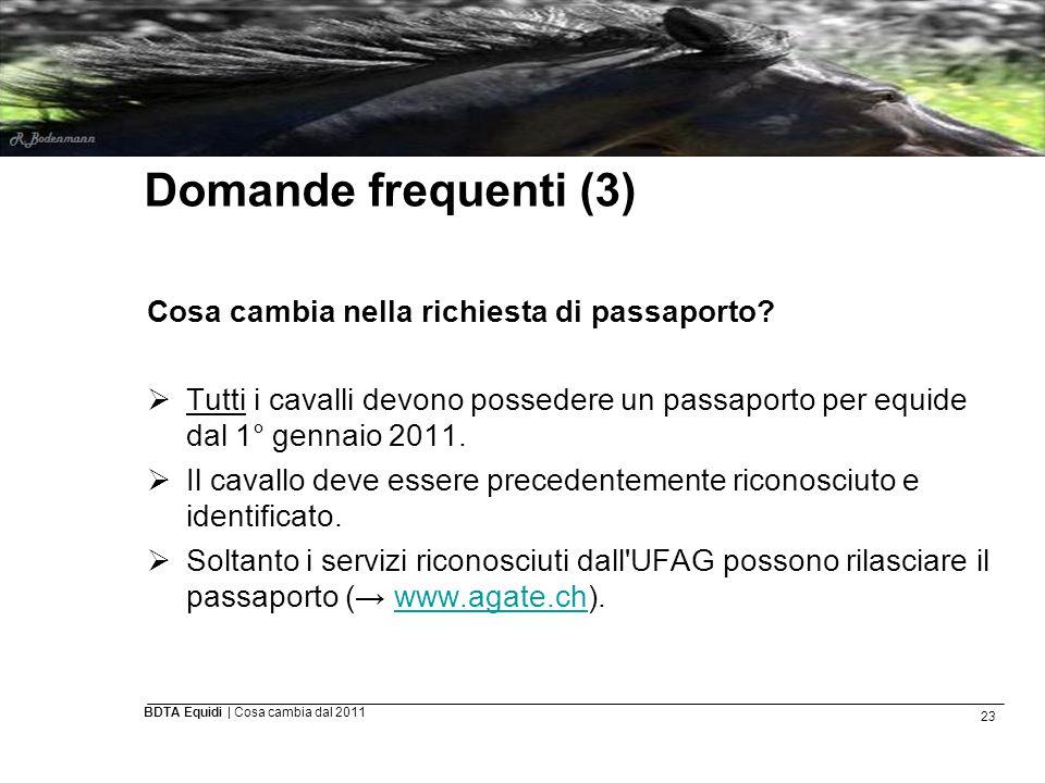 23 BDTA Equidi | Cosa cambia dal 2011 Domande frequenti (3) Cosa cambia nella richiesta di passaporto?  Tutti i cavalli devono possedere un passaport