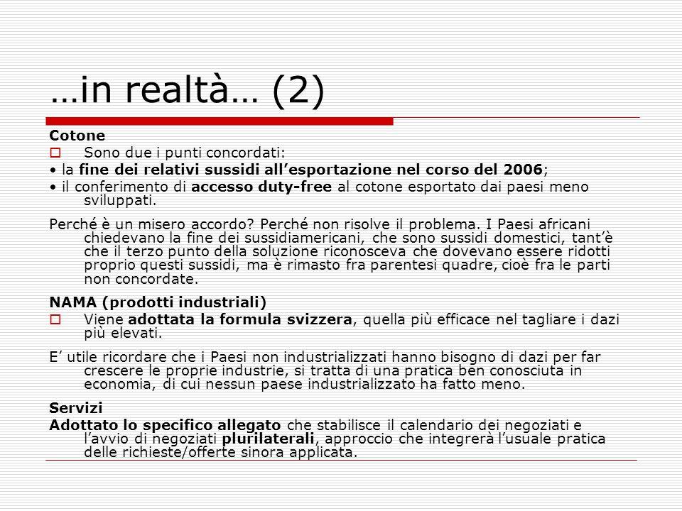 …in realtà… (2) Cotone  Sono due i punti concordati: la fine dei relativi sussidi all'esportazione nel corso del 2006; il conferimento di accesso dut