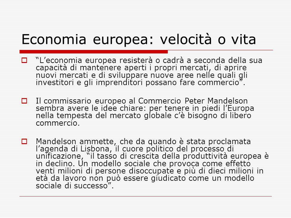 """Economia europea: velocità o vita  """"L'economia europea resisterà o cadrà a seconda della sua capacità di mantenere aperti i propri mercati, di aprire"""