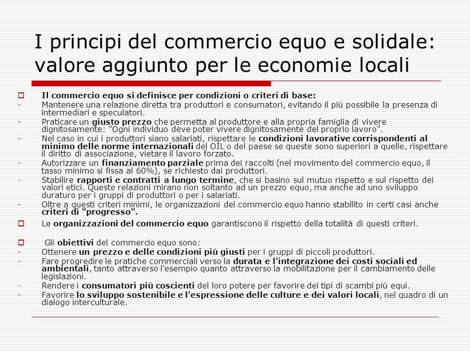 I principi del commercio equo e solidale: valore aggiunto per le economie locali  Il commercio equo si definisce per condizioni o criteri di base: -M