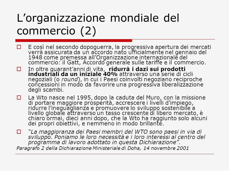 L'organizzazione mondiale del commercio (2)  E così nel secondo dopoguerra, la progressiva apertura dei mercati verrà assicurata da un accordo nato u