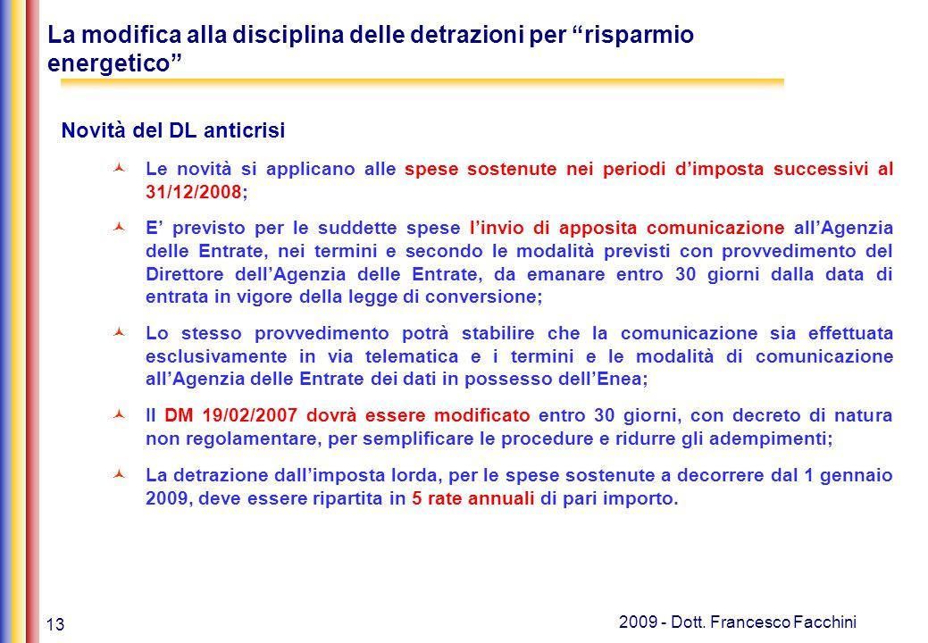"""13 2009 - Dott. Francesco Facchini La modifica alla disciplina delle detrazioni per """"risparmio energetico"""" Novità del DL anticrisi Le novità si applic"""