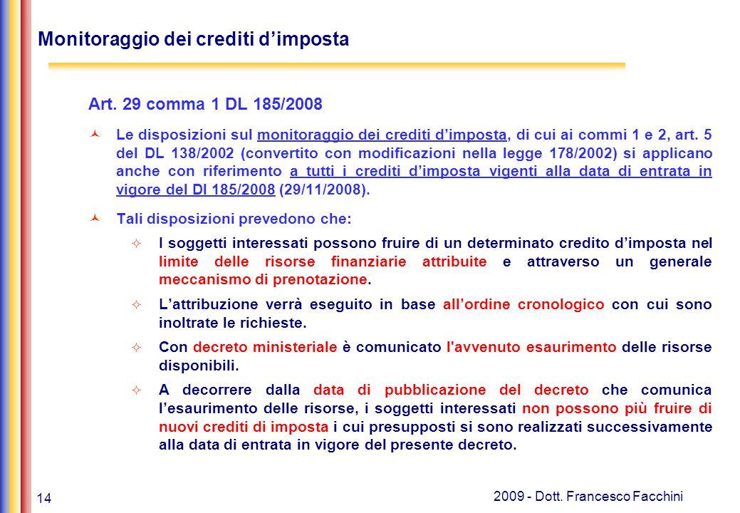 14 2009 - Dott. Francesco Facchini Monitoraggio dei crediti d'imposta Art. 29 comma 1 DL 185/2008 Le disposizioni sul monitoraggio dei crediti d'impos