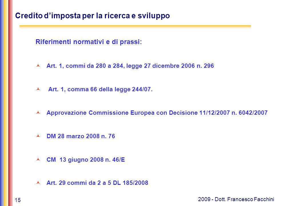 15 2009 - Dott. Francesco Facchini Credito d'imposta per la ricerca e sviluppo Riferimenti normativi e di prassi: Art. 1, commi da 280 a 284, legge 27