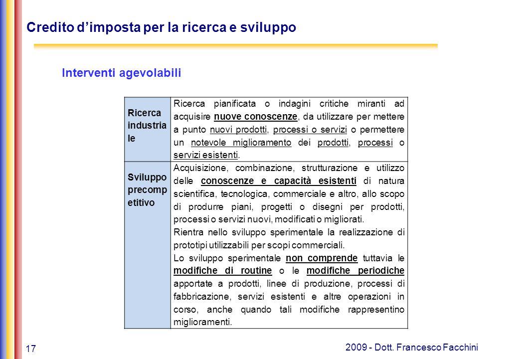 17 2009 - Dott. Francesco Facchini Credito d'imposta per la ricerca e sviluppo Interventi agevolabili Ricerca industria le Ricerca pianificata o indag