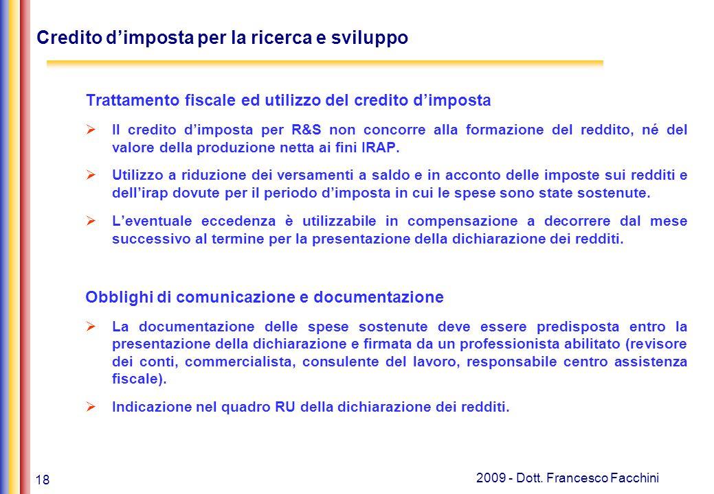 18 2009 - Dott. Francesco Facchini Credito d'imposta per la ricerca e sviluppo Trattamento fiscale ed utilizzo del credito d'imposta  Il credito d'im