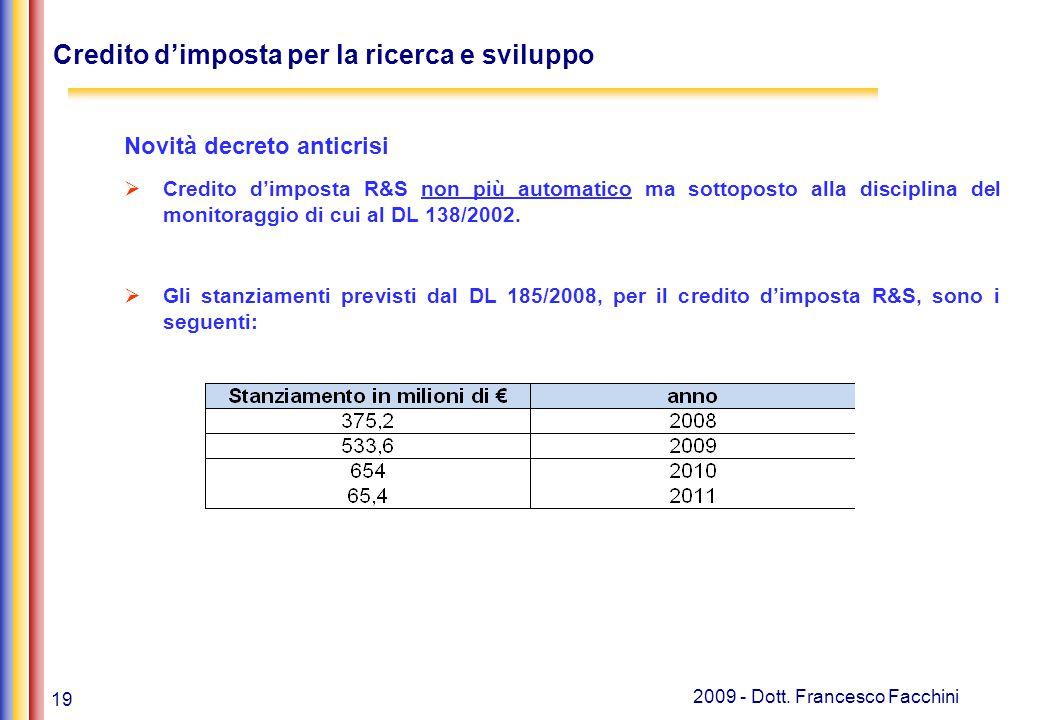 19 2009 - Dott. Francesco Facchini Credito d'imposta per la ricerca e sviluppo Novità decreto anticrisi  Credito d'imposta R&S non più automatico ma