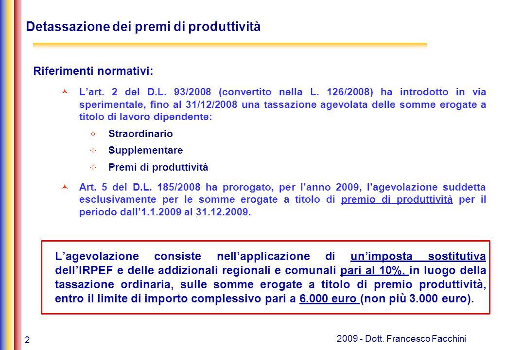 2 2009 - Dott. Francesco Facchini Detassazione dei premi di produttività Riferimenti normativi: L'art. 2 del D.L. 93/2008 (convertito nella L. 126/200