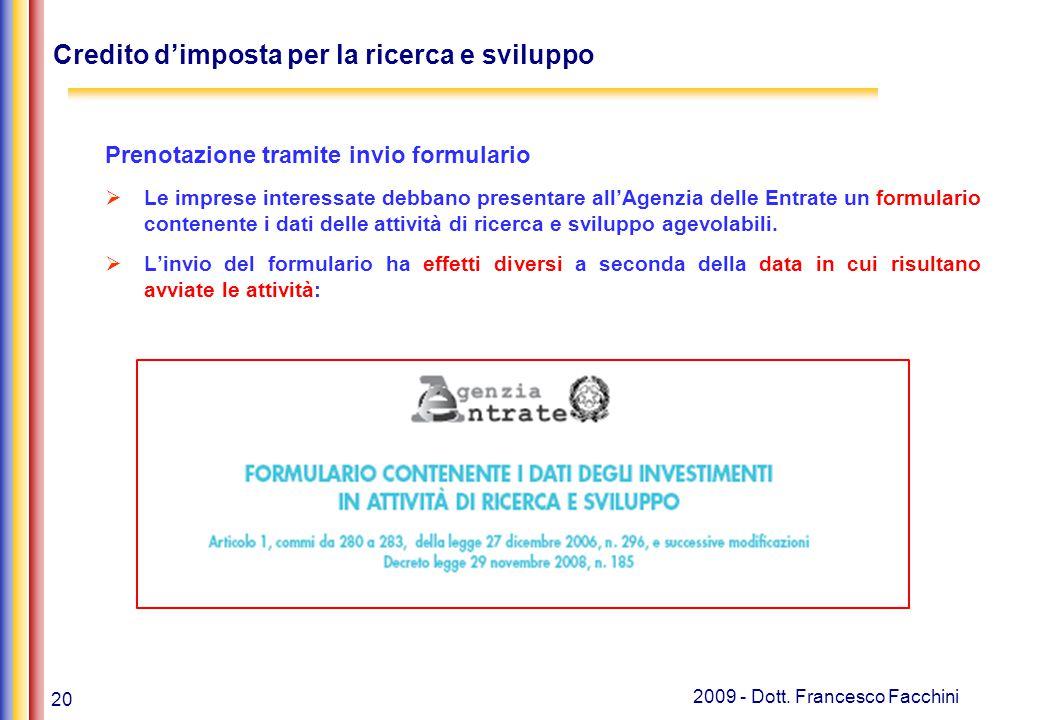 20 2009 - Dott. Francesco Facchini Credito d'imposta per la ricerca e sviluppo Prenotazione tramite invio formulario  Le imprese interessate debbano