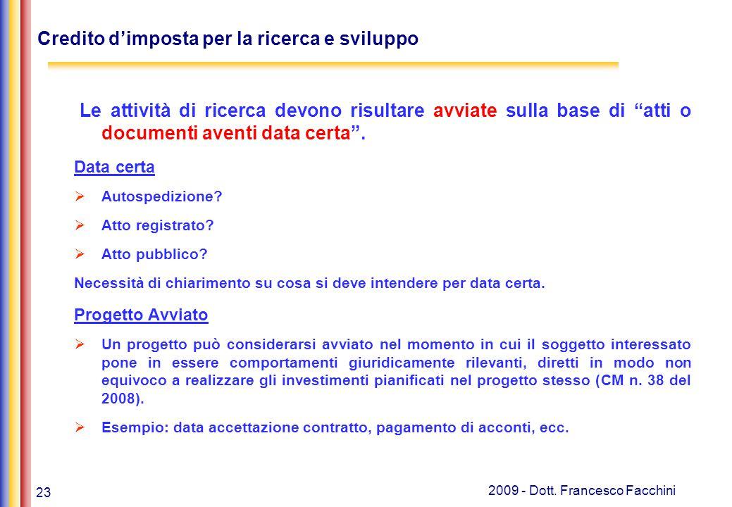 """23 2009 - Dott. Francesco Facchini Credito d'imposta per la ricerca e sviluppo Le attività di ricerca devono risultare avviate sulla base di """"atti o d"""