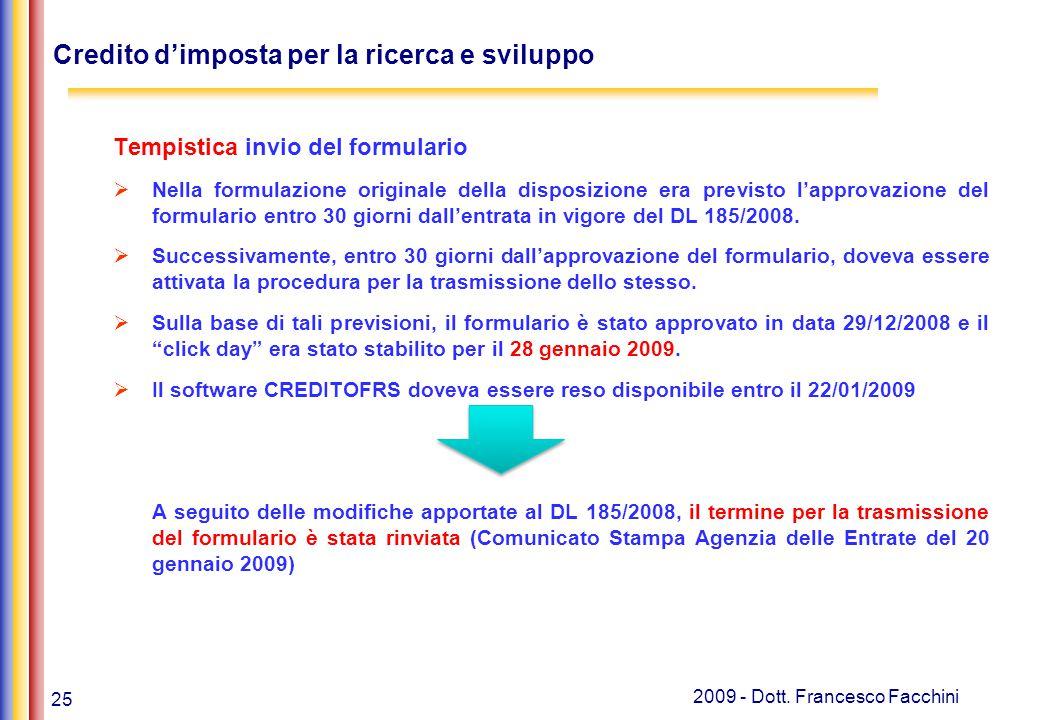25 2009 - Dott. Francesco Facchini Credito d'imposta per la ricerca e sviluppo Tempistica invio del formulario  Nella formulazione originale della di