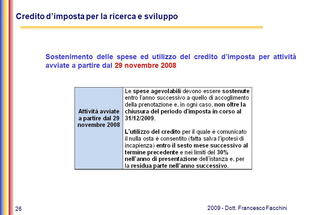 26 2009 - Dott. Francesco Facchini Credito d'imposta per la ricerca e sviluppo Sostenimento delle spese ed utilizzo del credito d'imposta per attività