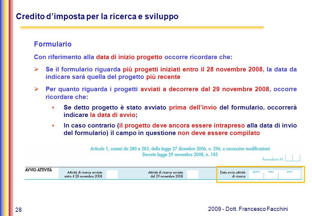 28 2009 - Dott. Francesco Facchini Credito d'imposta per la ricerca e sviluppo Formulario Con riferimento alla data di inizio progetto occorre ricorda
