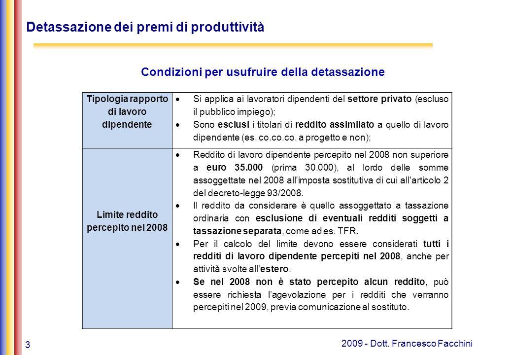 3 2009 - Dott. Francesco Facchini Detassazione dei premi di produttività Condizioni per usufruire della detassazione Tipologia rapporto di lavoro dipe