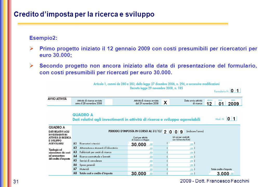 31 2009 - Dott. Francesco Facchini Credito d'imposta per la ricerca e sviluppo Esempio2:  Primo progetto iniziato il 12 gennaio 2009 con costi presum