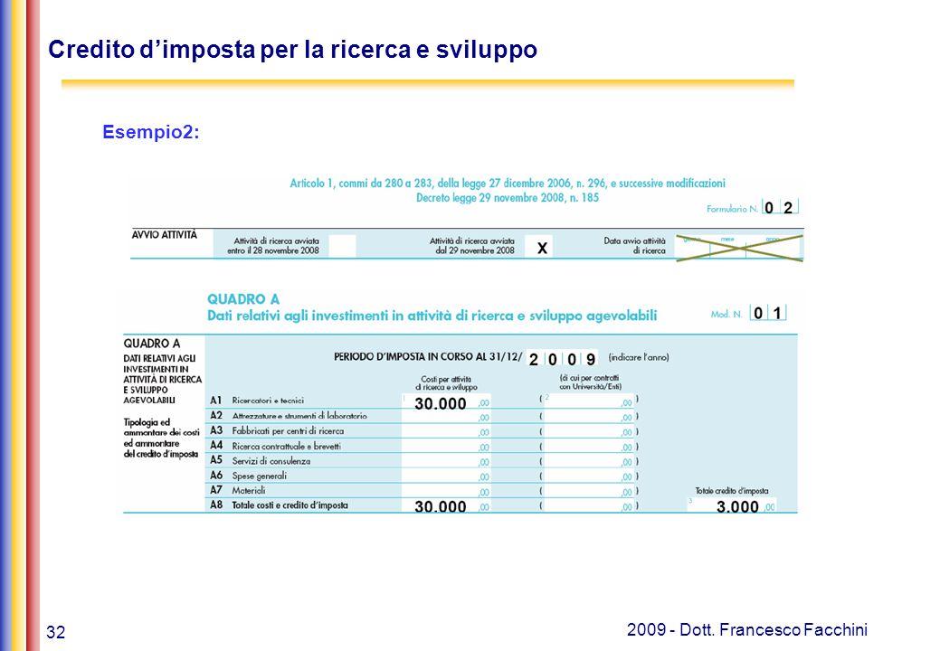 32 2009 - Dott. Francesco Facchini Credito d'imposta per la ricerca e sviluppo Esempio2: