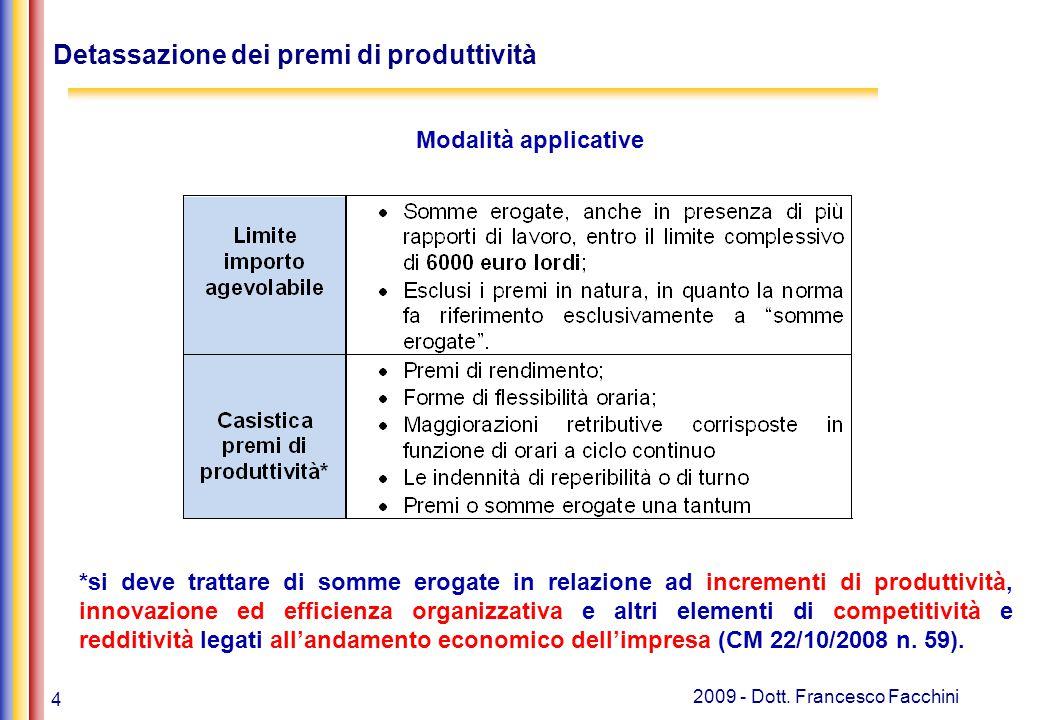 4 2009 - Dott. Francesco Facchini Detassazione dei premi di produttività Modalità applicative *si deve trattare di somme erogate in relazione ad incre
