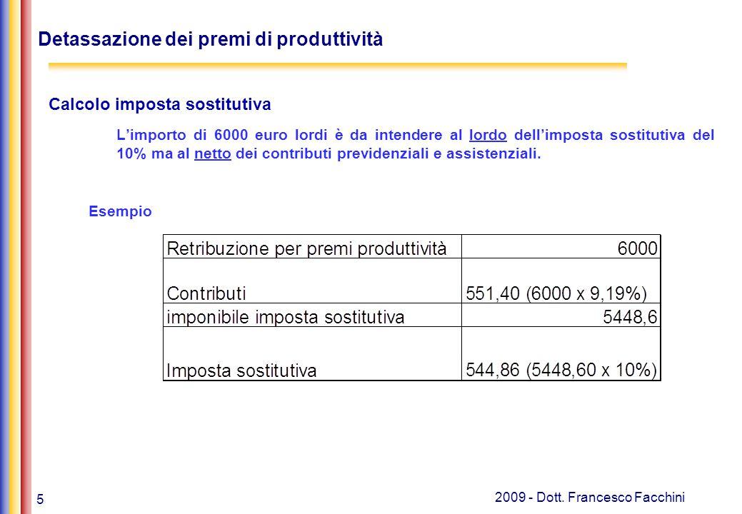 5 2009 - Dott. Francesco Facchini Detassazione dei premi di produttività Calcolo imposta sostitutiva L'importo di 6000 euro lordi è da intendere al lo