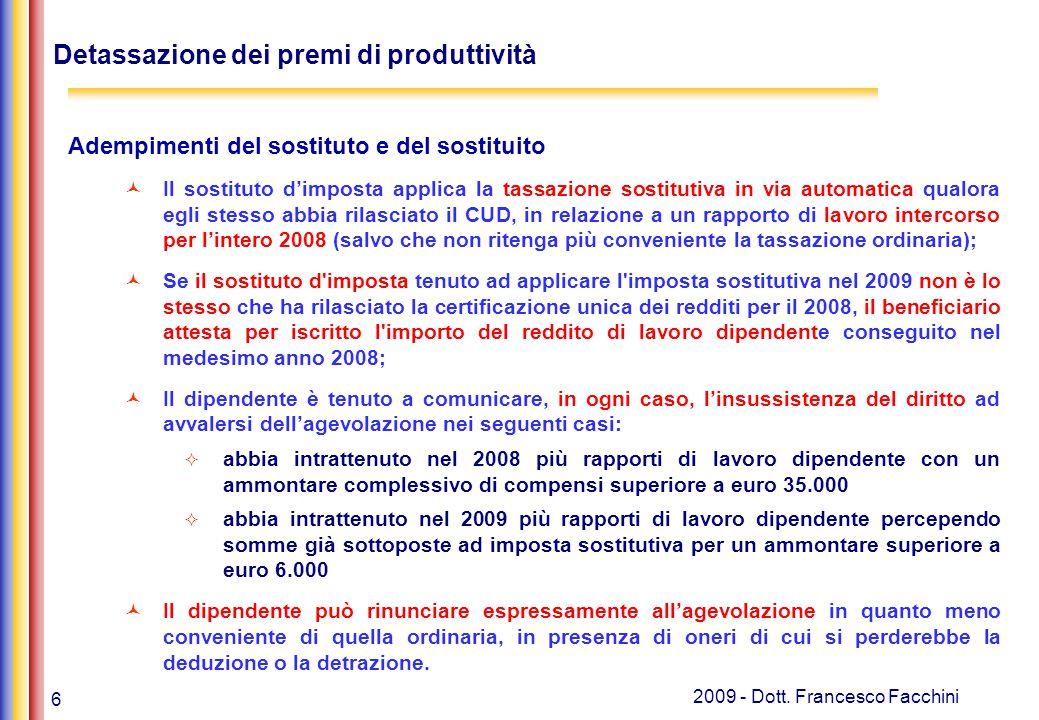 6 2009 - Dott. Francesco Facchini Detassazione dei premi di produttività Adempimenti del sostituto e del sostituito Il sostituto d'imposta applica la