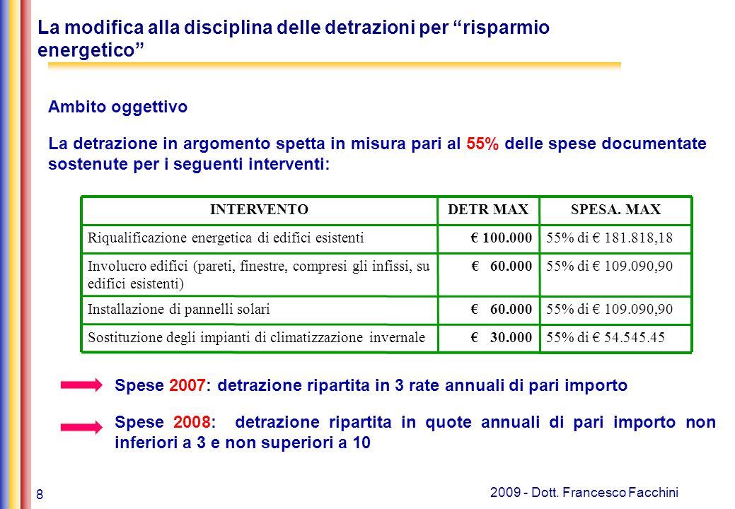 """8 2009 - Dott. Francesco Facchini La modifica alla disciplina delle detrazioni per """"risparmio energetico"""" Ambito oggettivo La detrazione in argomento"""