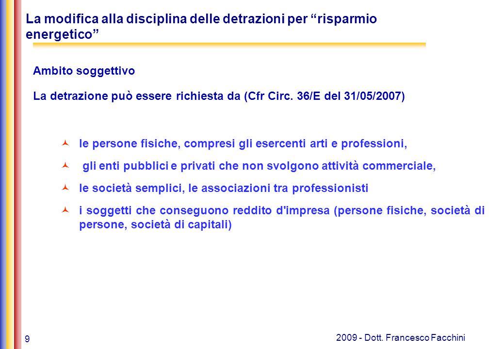 """9 2009 - Dott. Francesco Facchini La modifica alla disciplina delle detrazioni per """"risparmio energetico"""" Ambito soggettivo La detrazione può essere r"""