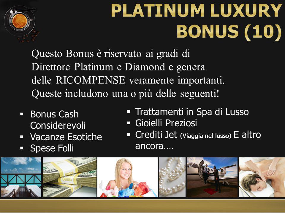  Bonus Cash Considerevoli  Vacanze Esotiche  Spese Folli  Trattamenti in Spa di Lusso  Gioielli Preziosi  Crediti Jet (Viaggia nel lusso) E altro ancora….