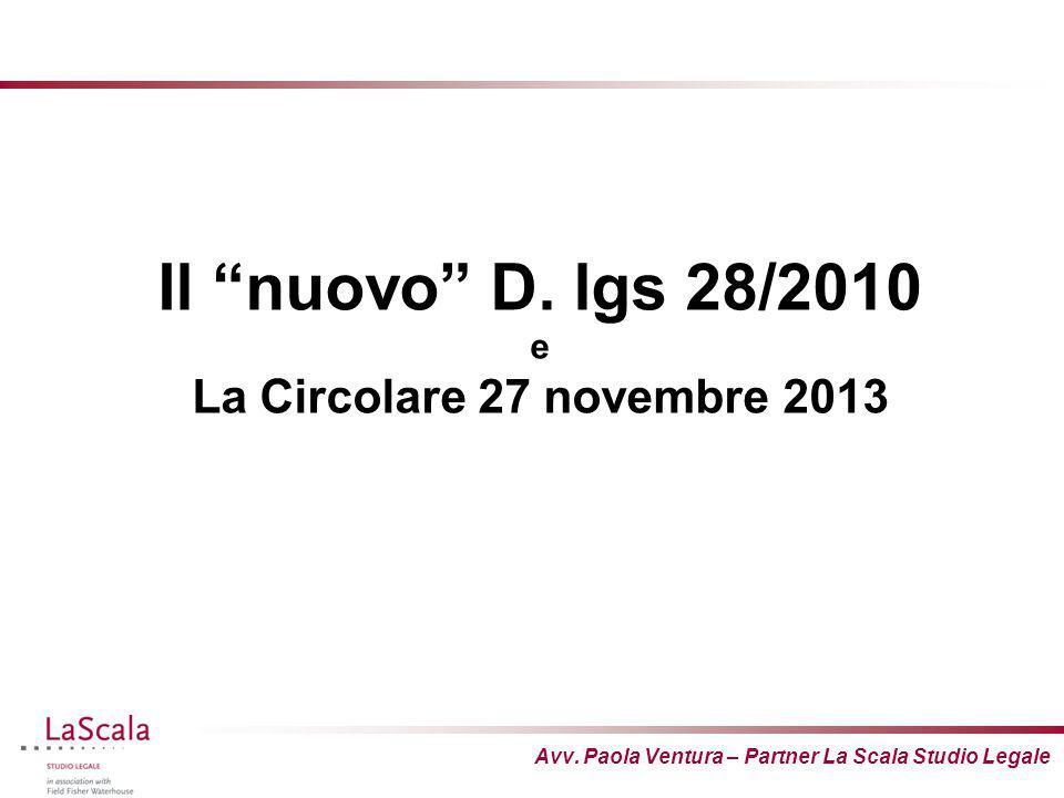 """Avv. Paola Ventura – Partner La Scala Studio Legale Il """"nuovo"""" D. lgs 28/2010 e La Circolare 27 novembre 2013"""