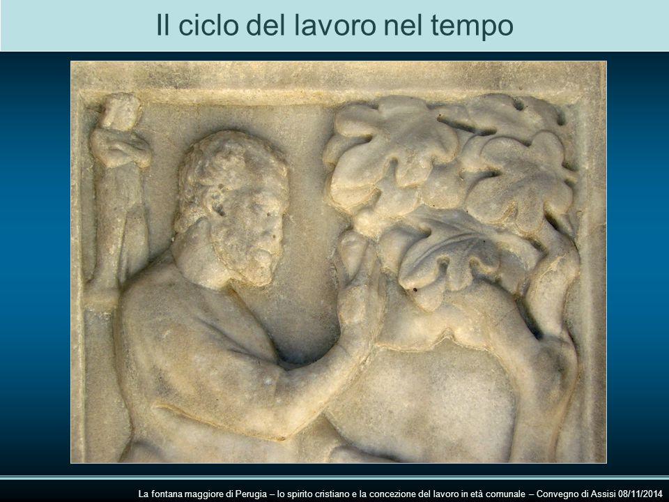 Il ciclo del lavoro nel tempo La fontana maggiore di Perugia – lo spirito cristiano e la concezione del lavoro in età comunale – Convegno di Assisi 08/11/2014